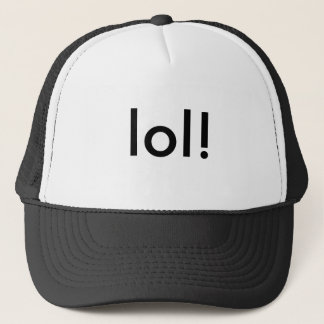 LOL. Hat, good humor! Trucker Hat