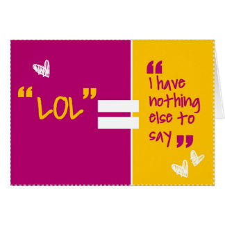 """""""LOL=I Have Nothing Else to Say"""" Card"""