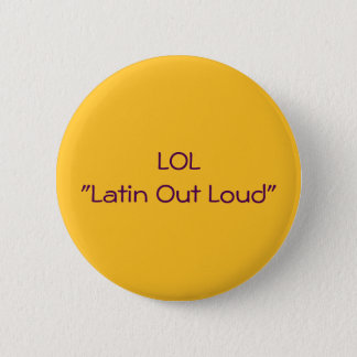 LOL Latin Out Loud 2 Inch Round Button
