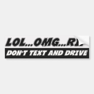 LOL...OMG...RIP Don't Text and Drive Bumper Sticker