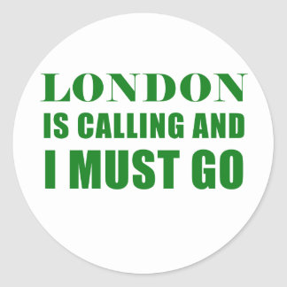London is Calling and I Must Go Classic Round Sticker