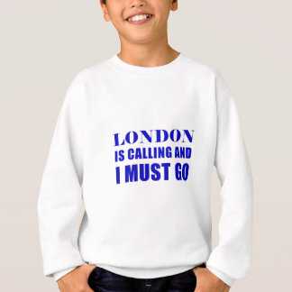 London Is Calling and I Must Go Sweatshirt