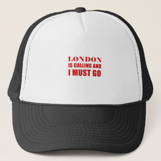 London Is Calling and I Must Go Trucker Hat