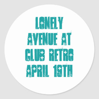 LONELY AVENUE AT CLUB RETRO APRIL 19th Round Sticker