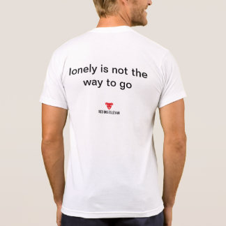 Lonely is not the way to go T-Shirt