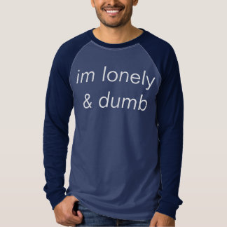 lonely n dumb tshirt