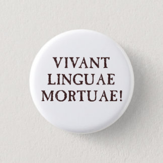 Long Live Dead Languages - Latin 1 Inch Round Button