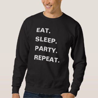 Long Sleeve EAT. SLEEP. PARTY. REPEAT. Sweatshirt