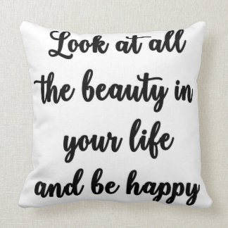Look at all the beauty in your life and be happy throw pillow