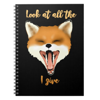 Look at all the Fox I give Spiral Notebook
