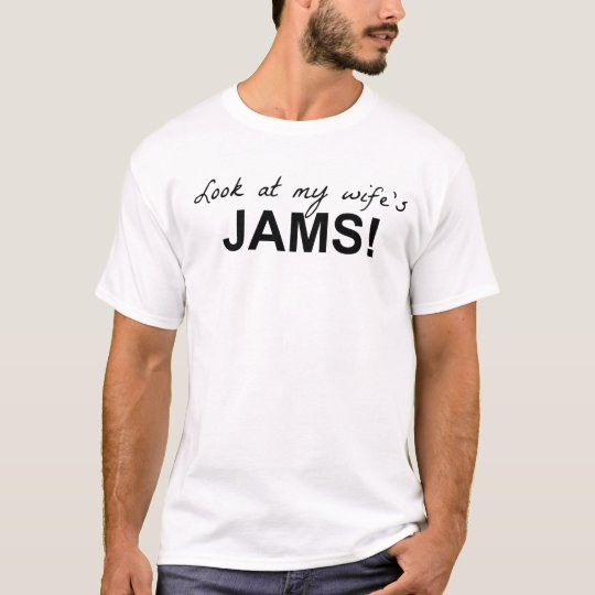 Look at my wife's jams! T-Shirt