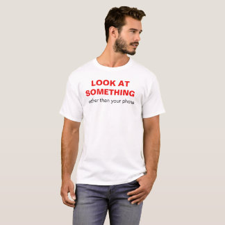 """Look at something other than your phone"" T-Shirt"