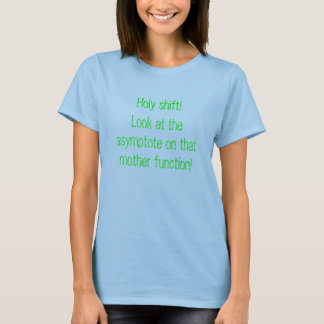 Look at the asymptote on that mother function! T-Shirt