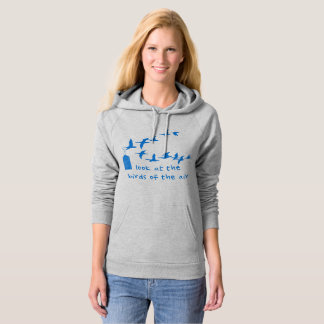 Look at the birds of the air hoodie Matthew 6:26