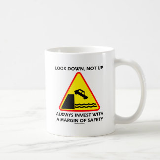 Look Down, Not Up Always Invest Margin Of Safety Coffee Mug