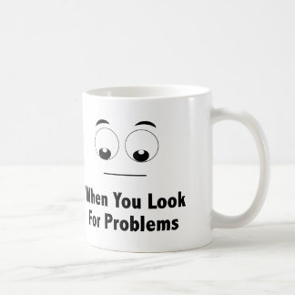 """""""Look for Problems.... FIND Problems."""" Coffee Mug"""