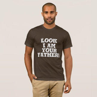 LOOK I AM YOUR FATHER T-Shirt