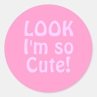 Look I'm so Cute. Pink. Classic Round Sticker