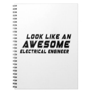 Look Like An Awesome Electrical engineer Spiral Notebooks