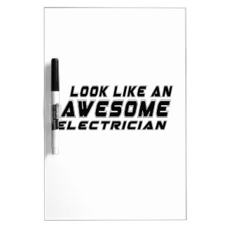 Look Like An Awesome Electrician Dry Erase Board