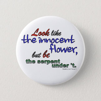 Look like the innocent flower, but be the serpent 2 inch round button