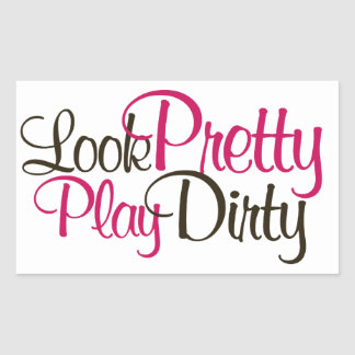 Look Pretty Play Dirty Sticker
