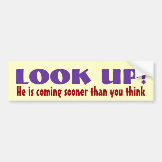 LOOK UP! He is coming sooner than you think Bumper Sticker