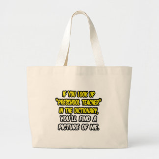 Look Up Preschool Teacher In Dictionary...Me Large Tote Bag