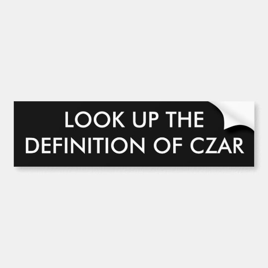 LOOK UP THE DEFINITION OF CZAR BUMPER STICKER