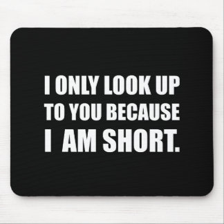 Look Up To You Because Short Mouse Pad