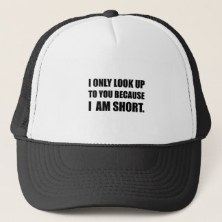 Look Up To You Because Short Trucker Hat