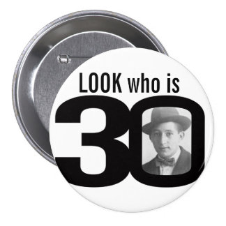 Look who is 30 photo black and white button badge
