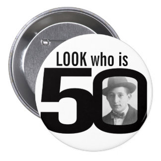 Look who is 50 photo black and white button/badge 3 inch round button
