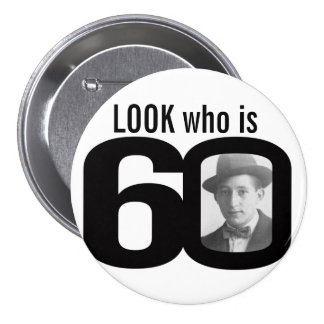 Look who is 60 photo black and white button/badge 3 inch round button