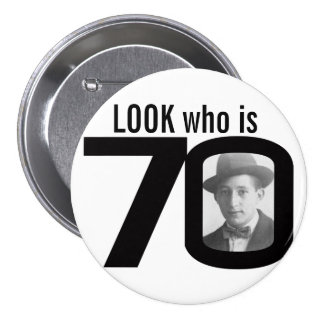 Look who is 70 photo black and white button badge