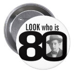 Look who is 80 photo black and white button/badge 3 inch round button