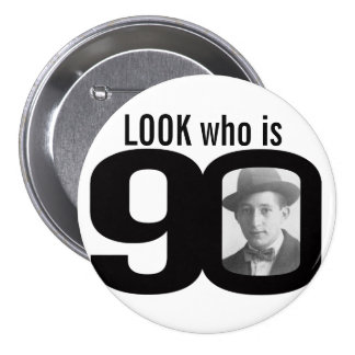 Look who is 90 photo black and white button/badge 3 inch round button