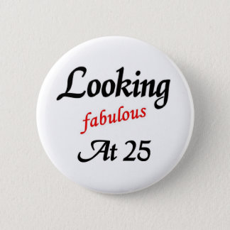Looking Fabulous at 25 2 Inch Round Button