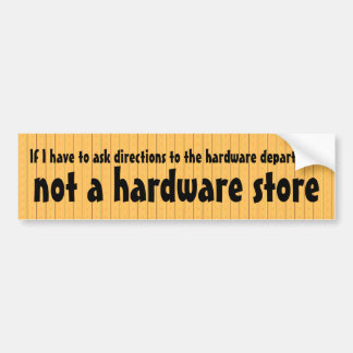 Looking for a hardware store, not a department car bumper sticker