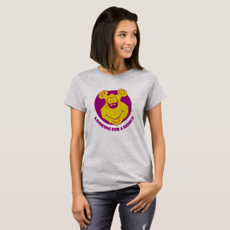 Looking For A Honey Funny Nice T-Shirt
