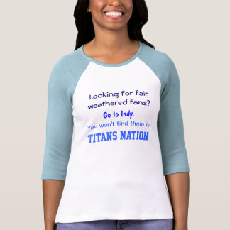 Looking for fair weathered fans?, Go to Indy., ... T-shirts