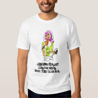 Looking for my dream girl! tshirts