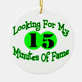 Looking For My Fifteen Minutes Round Ceramic Ornament