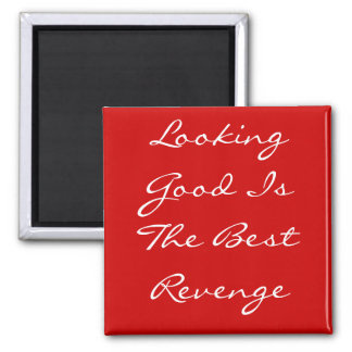 Looking Good Is The Best Revenge Magnet