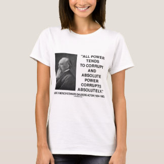Lord Acton All Power Corrupts Absolute Power Quote T-Shirt