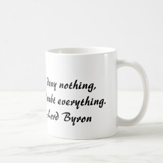 Lord Byron, I deny nothing, but doubt everything Coffee Mug