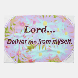 Lord Deliver Me From Myself Truth Words To Live By Kitchen Towel