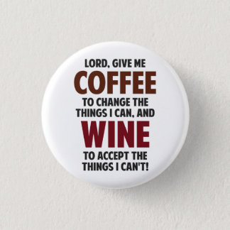 Lord, Give Me Coffee And Wine 1 Inch Round Button
