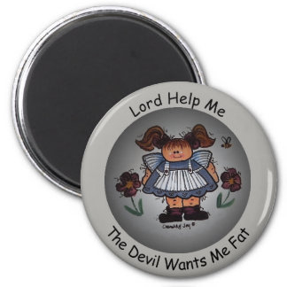 Lord Help Me, The Devil Wants Me Fat Magnet