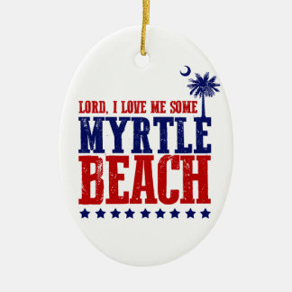 Lord, I Love Me Some Myrtle Beach Ceramic Ornament